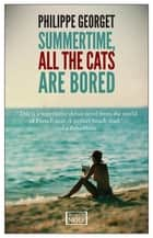 Summertime All The Cats Are Bored ebook by Philippe Georget