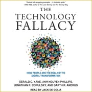 The Technology Fallacy - How People Are the Real Key to Digital Transformation audiobook by Gerald C. Kane, Jonathan R. Copulsky, Garth R. Andrus,...