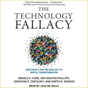 The Technology Fallacy - How People Are the Real Key to Digital Transformation audiobook by Gerald C. Kane,Jonathan R. Copulsky,Garth R. Andrus,Anh Nguyen Phillips