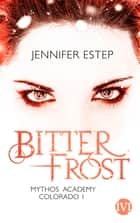 Bitterfrost - Mythos Academy Colorado 1 ebook by Jennifer Estep, Michaela Link