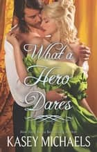 What A Hero Dares ebook by Kasey Michaels