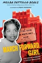March Forward, Girl - From Young Warrior to Little Rock Nine ebook by Melba Pattillo Beals, Frank Morrison