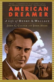 American Dreamer: A Life of Henry A. Wallace ebook by John C. Culver,John Hyde