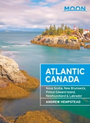 Moon Atlantic Canada - Nova Scotia, New Brunswick, Prince Edward Island, Newfoundland & Labrador ebook by Andrew Hempstead