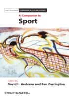 A Companion to Sport ebook by David L. Andrews, Ben Carrington
