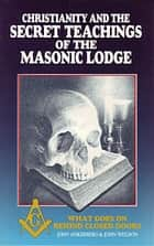 Christianity and the Secret Teachings of the Masonic Lodge ebook by John Ankerberg