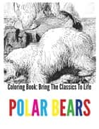 Polar Bears Coloring Book - Bring The Classics To Life ebook by Adrienne Menken