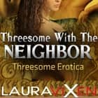 Threesome with the Neighbor - Threesome Erotica audiobook by Laura Vixen