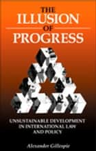 The Illusion of Progress ebook by Alexander Gillespie