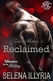 Reclaimed - Fire Mates, #1 ebook by Selena Illyria