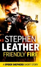 Friendly Fire (A Spider Shepherd Short Story) ebook by