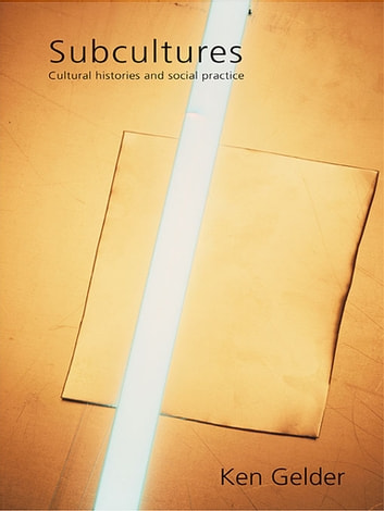Subcultures - Cultural Histories and Social Practice ebook by Ken Gelder