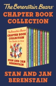 The Berenstain Bears Chapter Book Collection - Ten Books in One ebook by Stan Berenstain, Jan Berenstain