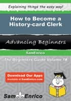 How to Become a History-card Clerk - How to Become a History-card Clerk ebook by Echo Ricks