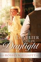 Lovelier than Daylight ebook by Rosslyn Elliott