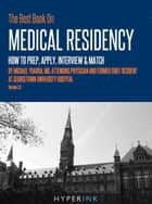 The Best Book On Medical Residency: How To Prep, Apply, Interview & Match (By Mike Ybarra, M.D., Attending Physician & Former Chief Resident At Georgetown University Hospital) ebook by Mike Ybarra, Dirk Schmidt