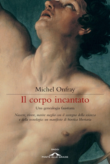 Il corpo incantato - Una genealogia faustiana ebook by Michel Onfray