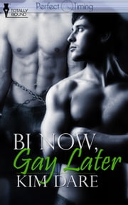 Bi Now, Gay Later ebook by Kim Dare