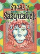 Sneaky Sasquatch ebook by Michelle Harvey-Perez