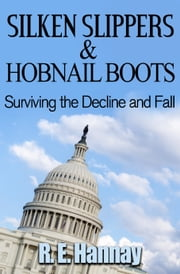 Silken Slippers and Hobnail Boots Surviving the Decline and Fall ebook by R.E. Hannay