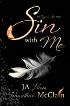 Sin with Me ebook by JA Huss, Johnathan McClain