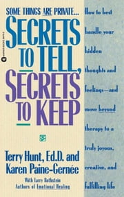 Secrets to Tell, Secrets to Keep ebook by Terry Hunt, ED. D.,Karen Paine-Gernee,Larry Rothstein