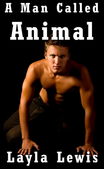 A Man Called Animal ebook by Layla Lewis
