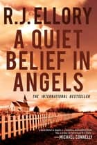 A Quiet Belief in Angels: A Novel ebook by R. J. Ellory