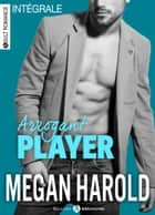 Arrogant Player (l'intégrale) eBook by Megan Harold
