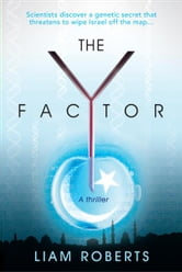 The Y Factor - Scientists Discover a Genetic Secret that Threatens to Wipe Israel Off the Map... ebook by Liam Roberts