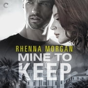 Mine to Keep - A Steamy Protective Hero Romance audiobook by