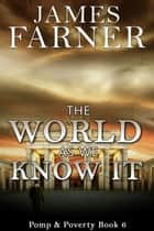 The World As We Know It - Pomp and Poverty, #6 ebook by James Farner