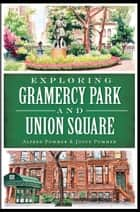 Exploring Gramercy Park and Union Square ebook by Alfred Pommer,Joyce Pommer
