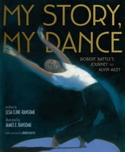 My Story, My Dance - Robert Battle's Journey to Alvin Ailey ebook by Lesa Cline-Ransome,James E. Ransome,Robert Battle
