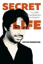 Secret Life - The Jian Ghomeshi Investigation ebook by Kevin = Donovan