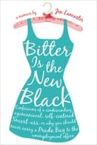 Bitter is the New Black - Confessions of a Condescending, Egomaniacal, Self-Centered Smartass, Or, Why You Should Never Carry A Prada Bag to the Unemployment Office ebook by Jen Lancaster