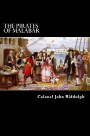 The Pirates of Malabar - And An Englishwoman in India Two Hundred Years Ago ebook by Colonel John Biddulph