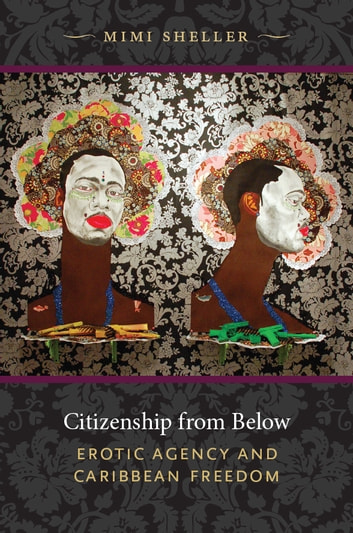 Citizenship from Below - Erotic Agency and Caribbean Freedom ebook by Mimi Sheller