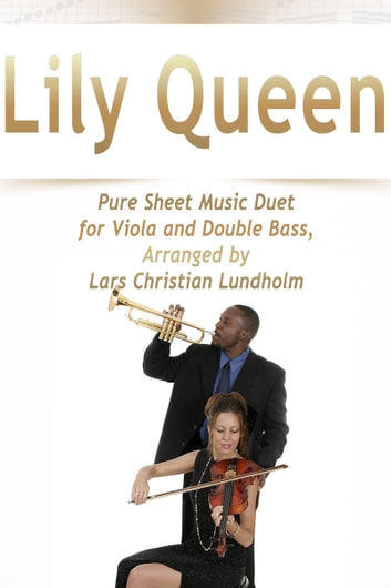 Lily Queen Pure Sheet Music Duet for Viola and Double Bass, Arranged by Lars Christian Lundholm ebook by Pure Sheet Music