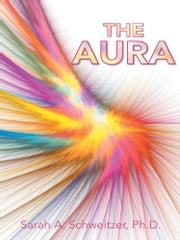 The Aura ebook by Sarah A. Schweitzer, Ph.D.
