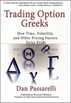 Trading Option Greeks - How Time, Volatility, and Other Pricing Factors Drive Profit ebook by Dan Passarelli, William J. Brodsky