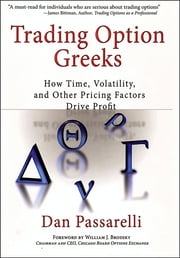 Trading Option Greeks - How Time, Volatility, and Other Pricing Factors Drive Profit ebook by Dan Passarelli,William J. Brodsky