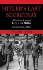 Hitler's Last Secretary - A Firsthand Account of Life with Hitler電子書籍 Traudl Junge, Melissa Muller