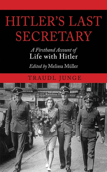 Hitler's Last Secretary - A Firsthand Account of Life with Hitler ebook by Traudl Junge