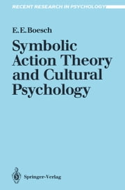 Symbolic Action Theory and Cultural Psychology ebook by Ernest E. Boesch