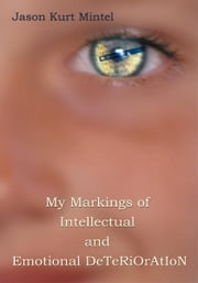 My Markings of Intellectual and Emotional DeTeRiOrAtIoN ebook by Jason Mintel