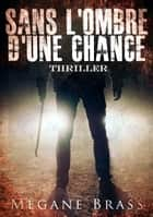 Sans l'ombre d'une chance ebook by Mégane Brass