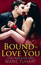 Bound to Love You ebook by Marie Tuhart