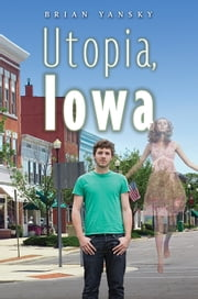 Utopia, Iowa ebook by Brian Yansky