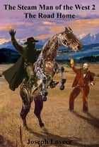 The Steam Man of the West 2 The Road Home ebook by Joseph A. Lovece
